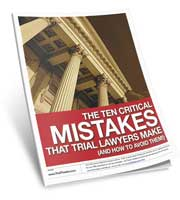 The Ten Critical Mistakes That Trial Lawyers Make (and how to avoid them!)