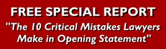 Free Special Report: The 10 Critical Mistakes Lawyers Make in Opening Statement