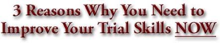 3 Reasons Why You Need to Improve Your Trial Skills NOW